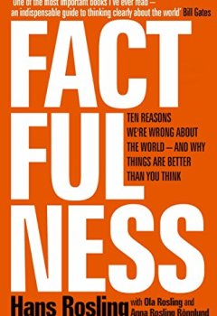 Livres Couvertures de Factfulness: Ten Reasons We're Wrong About the World – and Why Things Are Better Than You Think (English Edition)