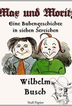 Buchdeckel von Max und Moritz - Eine Bubengeschichte in sieben Streichen: Vollständige und kolorierte Fassung (Wilhelm Busch bei Null Papier 1)