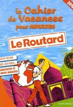 Livres Couvertures de Le cahier de vacances pour adultes : le Routard 2018