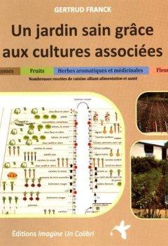 Livres Couvertures de Un jardin sain grâce aux cultures associées : Légumes, herbes aromatiques et médicinales, fruits et fleurs