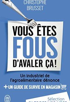 Livres Couvertures de Vous êtes fous d'avaler ça ! : Un industriel de l'agroalimentaire dénonce