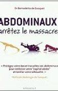 Abdominaux, arrêtez le massacre ! : Méthode Abdologie de Gasquet