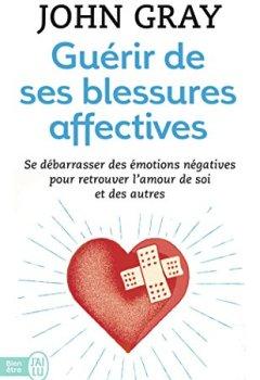 Livres Couvertures de Guérir de ses blessures affectives : Se débarrasser des émotions négatives pour retrouver l'amour de soi et des autres