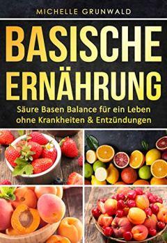 Buchdeckel von Basische Ernährung: Säure Basen Balance für ein Leben ohne Krankheiten & Entzündungen