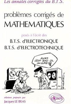 Livres Couvertures de Problèmes corrigés de mathématiques posés à l'écrit des B.T.S. d'électronique, B.T.S. d'électrotechnique