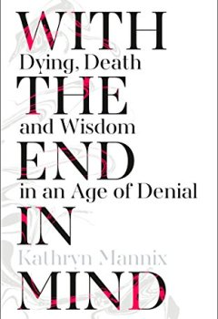Livres Couvertures de With the End in Mind: Dying, Death and Wisdom in an Age of Denial