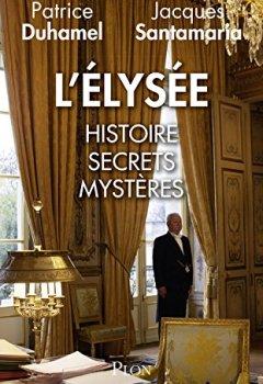 Livres Couvertures de L'Elysée : Histoire, secrets, mystères