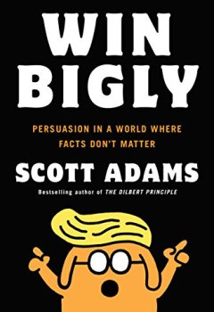 Livres Couvertures de Win Bigly: Persuasion in a World Where Facts Don't Matter