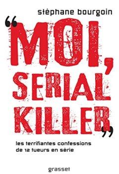 Livres Couvertures de Moi, serial killer: Douze terrifiantes confessions de tueurs en série