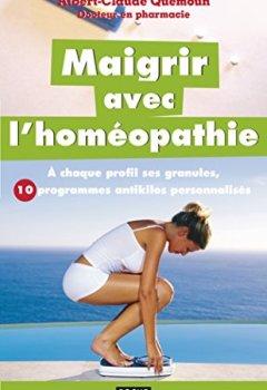 Livres Couvertures de Maigrir avec l'homéopathie: à chaque profil ses granules, 10 programmes antikilos personnalisés