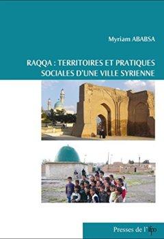 Livres Couvertures de Raqqa, territoires et pratiques sociales d'une ville syrienne