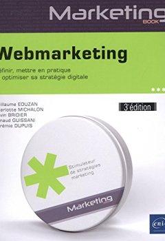 Livres Couvertures de Webmarketing - Définir, mettre en pratique et optimiser sa stratégie digitale (3e édition)
