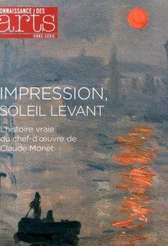 Livres Couvertures de Connaissance des Arts, Hors-série N° 640 : Impression, soleil levant : L'histoire vraie du chef-d'oeuvre de Claude Monet