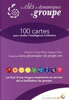 Livres Couvertures de Les clés des dynamiques de groupes : 100 cartes pour révéler l'Intelligence Collective