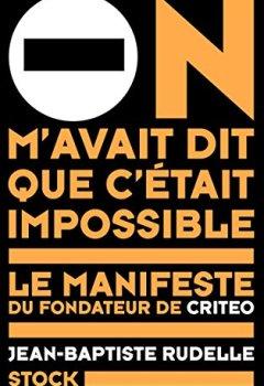 Livres Couvertures de On m'avait dit que c'était impossible : Le manifeste du fondateur de Criteo (Essais - Documents)