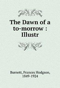 Livres Couvertures de The Dawn of a to-morrow : Illustr