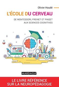 Livres Couvertures de L'école du cerveau : De Montessori, Freinet et Piaget aux sciences cognitives