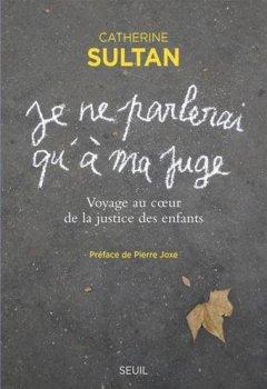 Livres Couvertures de Je ne parlerai qu'à ma juge : Voyage au coeur de la justice des enfants