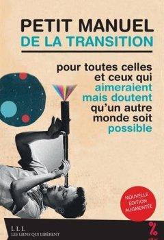 Livres Couvertures de Petit manuel de la transition : Pour toutes celles et ceux qui aimeraient mais doutent qu'un autre monde soit possible
