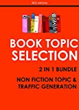 BOOK TOPIC SELECTION & BLOG TRAFFIC BUNDLE (2 IN 1 BOOK BUNDLE): NON FICTION TOPIC & TRAFFIC GENERATION 2016