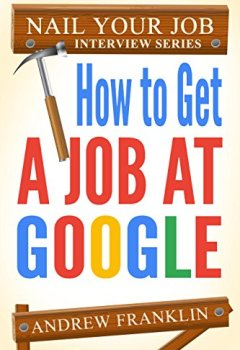 Livres Couvertures de How To Get A Job At Google (Nail Your Job Interview Book 2) (English Edition)