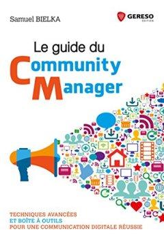 Livres Couvertures de Le guide du Community Manager: Techniques avancées et boîte à outils pour une communication digitale réussie