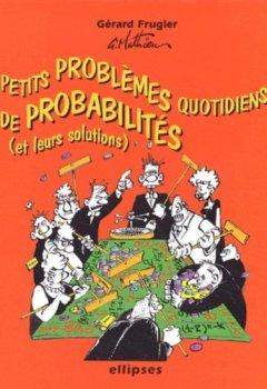 Livres Couvertures de Petits problèmes quotidiens de probabilités avec leurs solutions