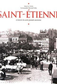 Livres Couvertures de Saint-Etienne à travers la carte postale ancienne