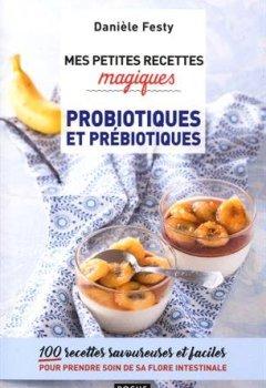 Livres Couvertures de Mes petites recettes magiques probiotiques et prébiotiques : 100 recettes savoureuses et faciles pour prendre soin de sa flore intestinale