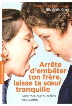 Livres Couvertures de Arrête d'embêter ton frère, laisse ta soeur tranquille !: Faire face aux querelles incessantes