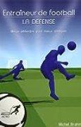 Entraîneur de football : La défense, mieux défendre pour mieux attaquer