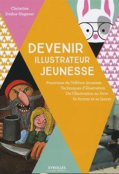 Livres Couvertures de Devenir illustrateur jeunesse: Panorama de l'édition jeunesse - Techniques d'illustration - De l'illustration au livre - Se former.