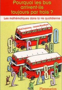 Livres Couvertures de Pourquoi les bus arrivent-ils toujours par trois ? Les mathématiques dans la vie quotidienne