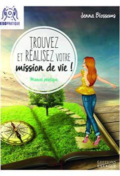 Livres Couvertures de Trouvez et réalisez votre mission de vie ! : Manuel pratique pour reconnaître votre valeur et donner un sens à votre existence