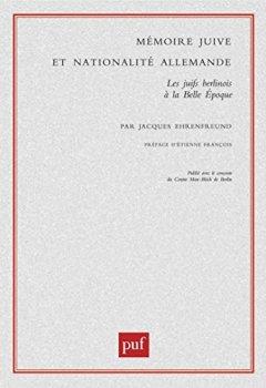 Livres Couvertures de Mémoire juive et nationalité allemande : Les juifs berlinois à la Belle Epoque