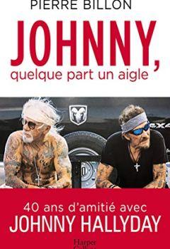 Livres Couvertures de Johnny, quelque part un aigle. 40 ans d'amitié avec Johnny Halliday