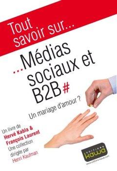 Livres Couvertures de Tout savoir sur... Médias sociaux et B2B - Un mariage d'amour?