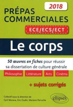 Livres Couvertures de Le corps. 50 oeuvres en fiches pour réussir sa dissertation de culture générale - prépas commerciales ECE / ECS / ECT 2018