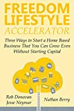 FREEDOM LIFESTYLE ACCELERATOR: Three Ways to Start a Home Based Business That You Can Grow Even Without Starting Capital