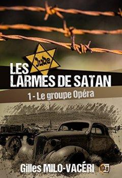 Livres Couvertures de Les Larmes de Satan - Tome 1: Le Groupe Opéra (Romans historiques)