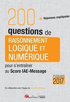 Livres Couvertures de 200 questions de Raisonnement logique et numérique pour s'entraîner au Score IAE-Message 2017, 7ème