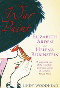 Livres Couvertures de War Paint: Elizabeth Arden and Helena Rubinstein: Their Lives, their Times, their Rivalry (English Edition)