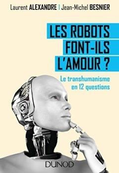Livres Couvertures de Les robots font-ils l'amour ? Le transhumanisme en 12 questions
