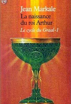 Livres Couvertures de Le cycle du Graal, Tome 1 : La naissance du roi Arthur