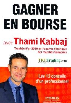 Livres Couvertures de Gagner en Bourse avec Thami Kabbaj : Les 12 conseils d'un professionnel
