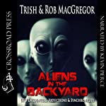 Aliens in the Backyard: UFOs, Abductions, and Synchronicity | Rob MacGregor,Trish MacGregor