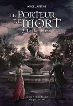 Le Porteur de Mort: Tome 3 - Le lion blanc