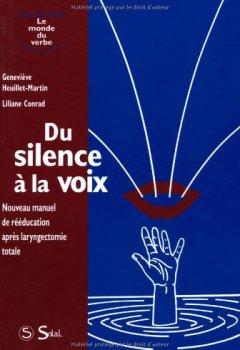 Livres Couvertures de DU SILENCE A LA VOIX. Nouveau manuel de rééducation après laryngectomie totale