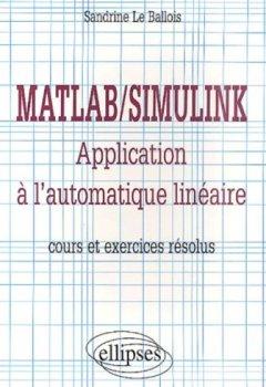 Livres Couvertures de Matlab/Simulink - Application à l'automatique linéaire - Cours et exercices résolus