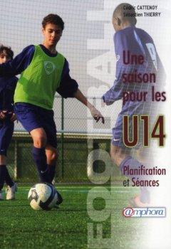 Livres Couvertures de Football - une Saison pour les U14 - Planification et séances